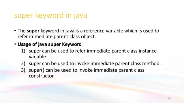super keyword in java • The super keyword in java is a reference variable which is used to refer immediate parent class ob...