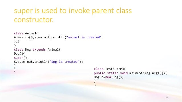 """super is used to invoke parent class constructor. 97 class Animal{ Animal(){System.out.println(""""animal is created"""" );} } c..."""