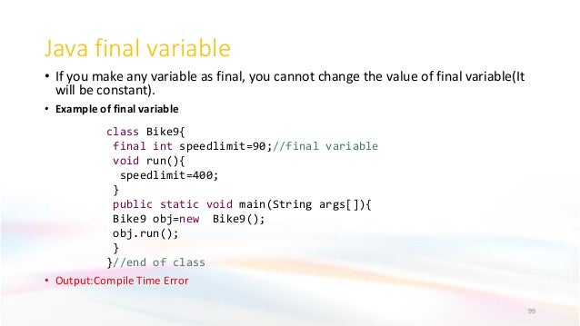 Java final variable • If you make any variable as final, you cannot change the value of final variable(It will be constant...