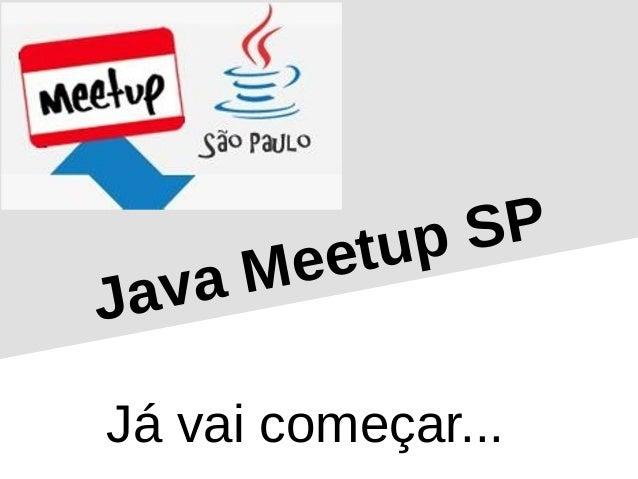 Java Meetup SP J� vai come�ar...