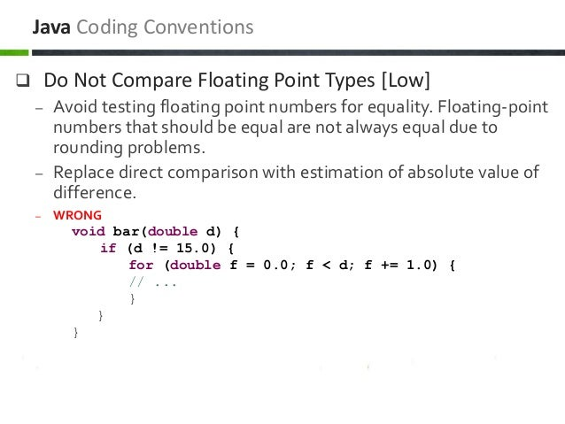  Do Not Compare Floating Point Types [Low] – Avoid testing floating point numbers for equality. Floating-point numbers th...