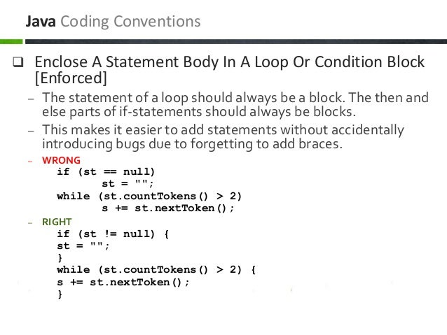 Enclose A Statement Body In A Loop Or Condition Block [Enforced] – The statement of a loop should always be a block.The ...