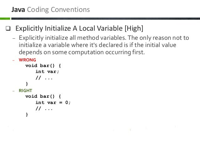  Explicitly Initialize A Local Variable [High] – Explicitly initialize all method variables.The only reason not to initia...