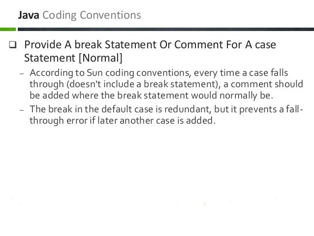  Provide A break Statement Or Comment For A case Statement [Normal] – According to Sun coding conventions, every time a c...