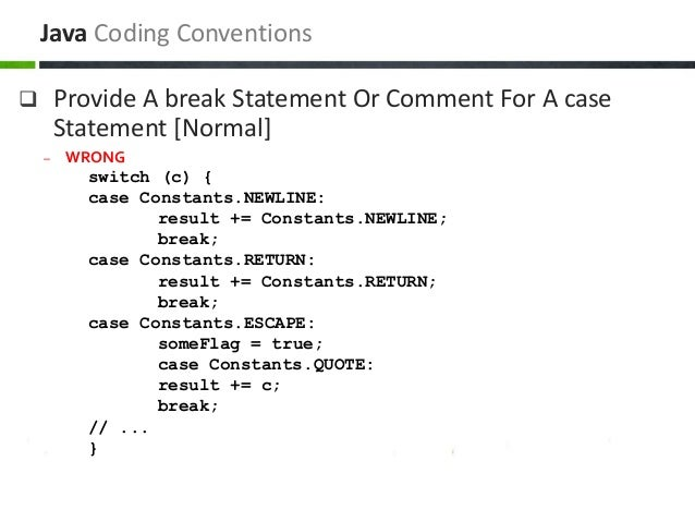  Provide A break Statement Or Comment For A case Statement [Normal] – WRONG switch (c) { case Constants.NEWLINE: result +...
