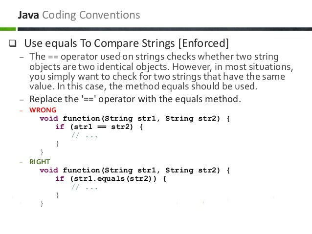  Use equals To Compare Strings [Enforced] – The == operator used on strings checks whether two string objects are two ide...