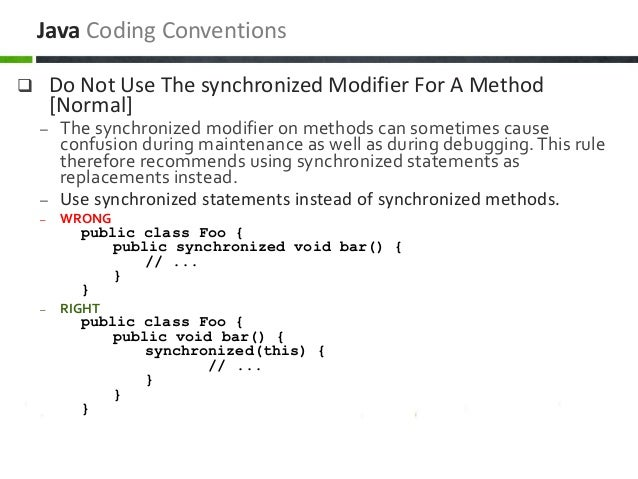  Do Not Use The synchronized Modifier For A Method [Normal] – The synchronized modifier on methods can sometimes cause co...