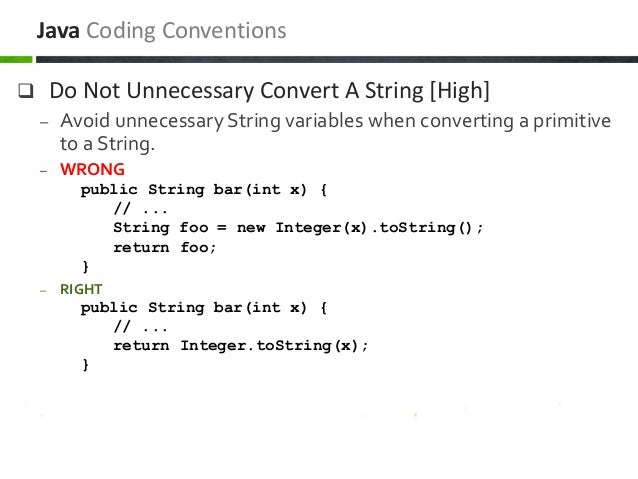  Do Not Unnecessary Convert A String [High] – Avoid unnecessary String variables when converting a primitive to a String....