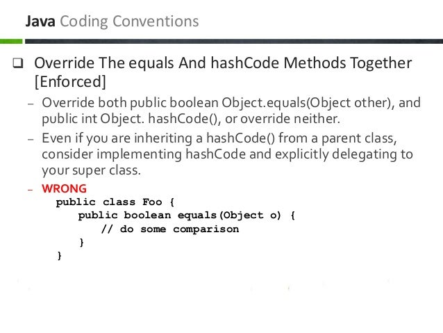  Override The equals And hashCode Methods Together [Enforced] – Override both public boolean Object.equals(Object other),...