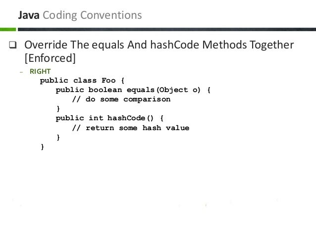  Override The equals And hashCode Methods Together [Enforced] – RIGHT public class Foo { public boolean equals(Object o) ...