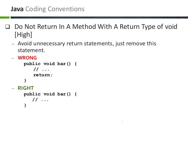  Do Not Return In A Method With A Return Type of void [High] – Avoid unnecessary return statements, just remove this stat...