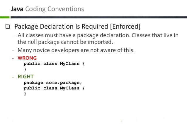  Package Declaration Is Required [Enforced] – All classes must have a package declaration. Classes that live in the null ...