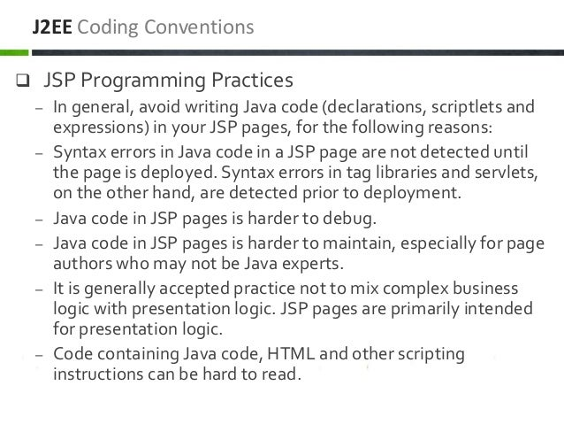 JSP Programming Practices – In general, avoid writing Java code (declarations, scriptlets and expressions) in your JSP p...