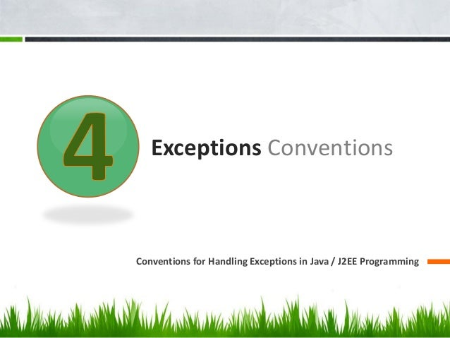 Exceptions Conventions Conventions for Handling Exceptions in Java / J2EE Programming