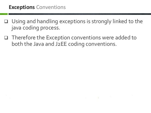  Using and handling exceptions is strongly linked to the java coding process.  Therefore the Exception conventions were ...
