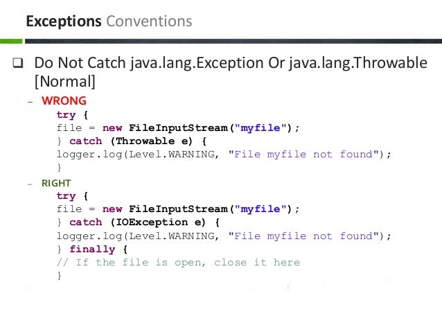""" Do Not Catch java.lang.Exception Or java.lang.Throwable [Normal] – WRONG try { file = new FileInputStream(""""myfile""""); } c..."""