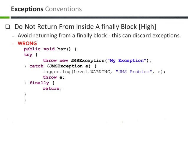  Do Not Return From Inside A finally Block [High] – Avoid returning from a finally block - this can discard exceptions. –...