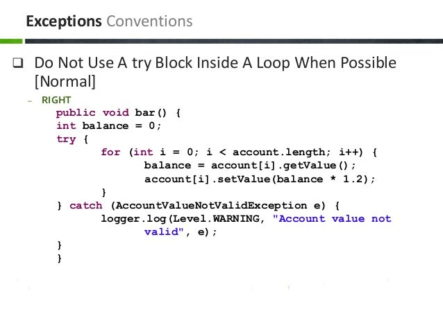  Do Not Use A try Block Inside A Loop When Possible [Normal] – RIGHT public void bar() { int balance = 0; try { for (int ...