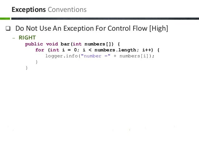  Do Not Use An Exception For Control Flow [High] – RIGHT public void bar(int numbers[]) { for (int i = 0; i < numbers.len...