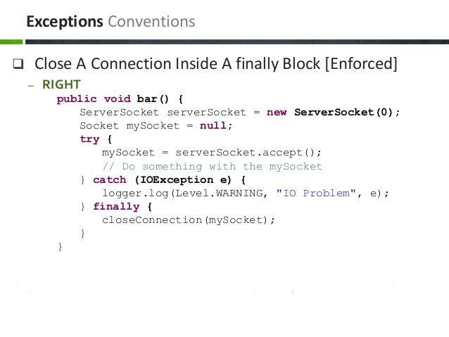  Close A Connection Inside A finally Block [Enforced] – RIGHT public void bar() { ServerSocket serverSocket = new ServerS...