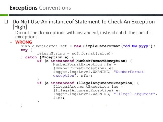  Do Not Use An instanceof Statement To Check An Exception [High] – Do not check exceptions with instanceof, instead catch...