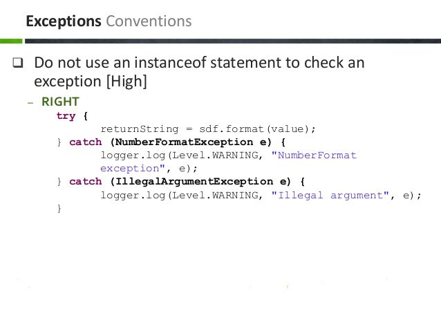  Do not use an instanceof statement to check an exception [High] – RIGHT try { returnString = sdf.format(value); } catch ...