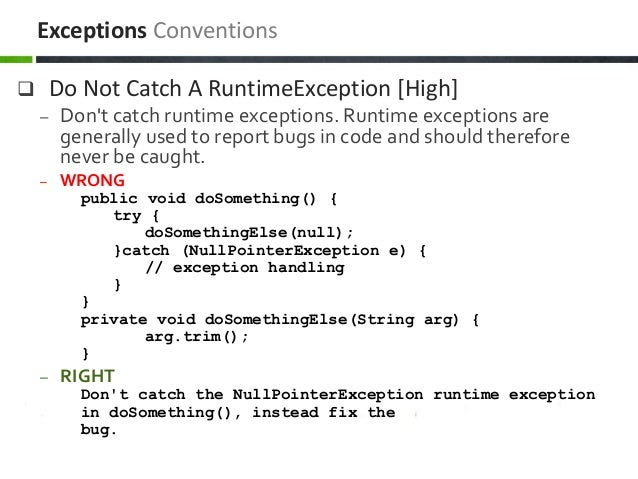  Do Not Catch A RuntimeException [High] – Don't catch runtime exceptions. Runtime exceptions are generally used to report...