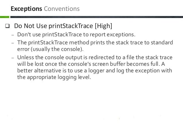  Do Not Use printStackTrace [High] – Don't use printStackTrace to report exceptions. – The printStackTrace method prints ...