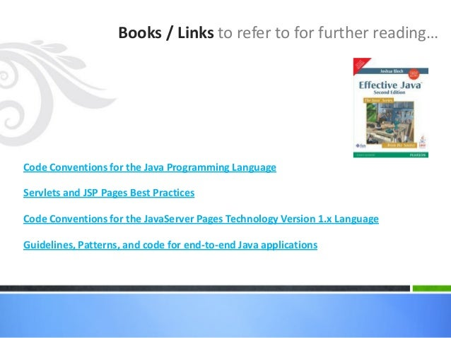 Books / Links to refer to for further reading… Code Conventions for the Java Programming Language Servlets and JSP Pages B...