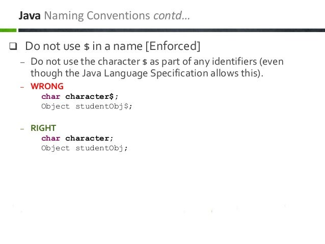  Do not use $ in a name [Enforced] – Do not use the character $ as part of any identifiers (even though the Java Language...