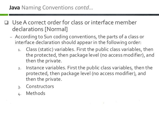  Use A correct order for class or interface member declarations [Normal] – According to Sun coding conventions, the parts...