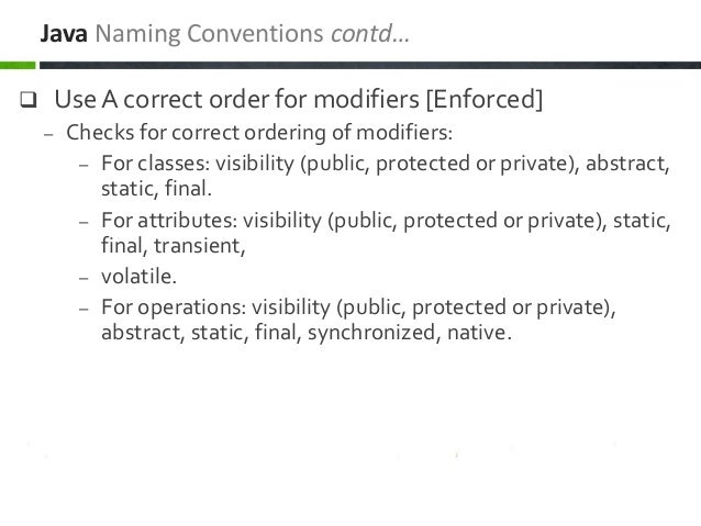  Use A correct order for modifiers [Enforced] – Checks for correct ordering of modifiers: – For classes: visibility (publ...