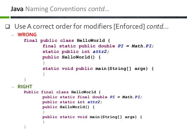  Use A correct order for modifiers [Enforced] contd… – WRONG final public class HelloWorld { final static public double P...