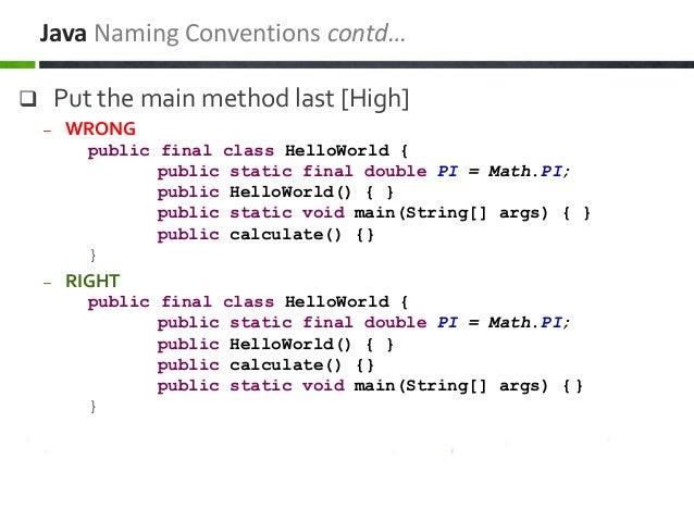  Put the main method last [High] – WRONG public final class HelloWorld { public static final double PI = Math.PI; public ...