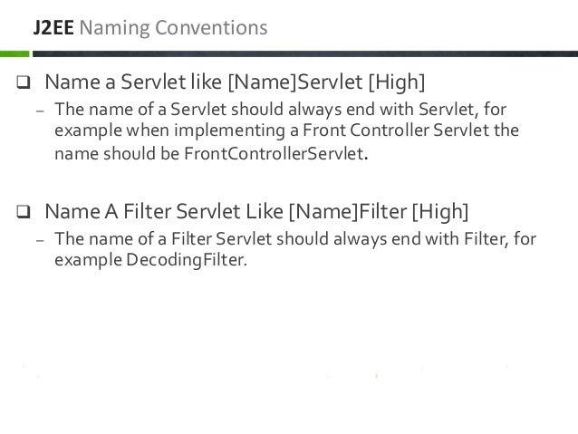  Name a Servlet like [Name]Servlet [High] – The name of a Servlet should always end with Servlet, for example when implem...