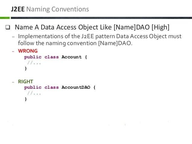  Name A Data Access Object Like [Name]DAO [High] – Implementations of the J2EE pattern Data Access Object must follow the...