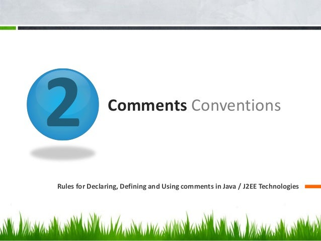 2 Comments Conventions Rules for Declaring, Defining and Using comments in Java / J2EE Technologies