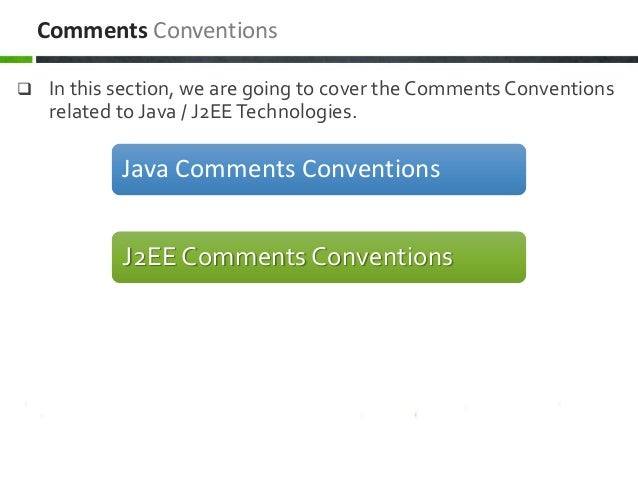  In this section, we are going to cover the Comments Conventions related to Java / J2EETechnologies. Comments Conventions...