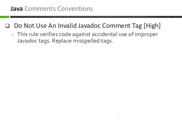  Do Not Use An Invalid Javadoc Comment Tag [High] – This rule verifies code against accidental use of improper Javadoc ta...