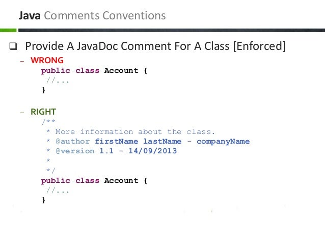 Provide A JavaDoc Comment For A Class [Enforced] – WRONG public class Account { //... } – RIGHT /** * More information a...