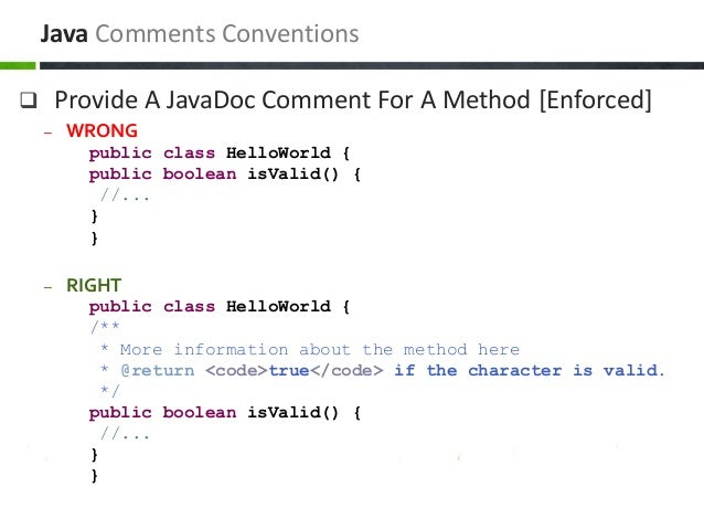 Provide A JavaDoc Comment For A Method [Enforced] – WRONG public class HelloWorld { public boolean isValid() { //... } }...