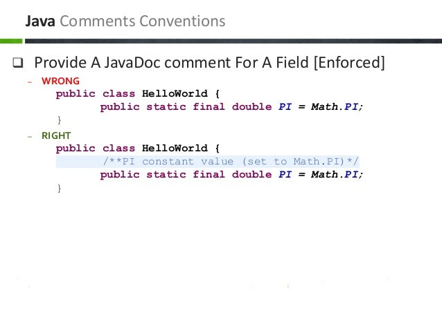  Provide A JavaDoc comment For A Field [Enforced] – WRONG public class HelloWorld { public static final double PI = Math....
