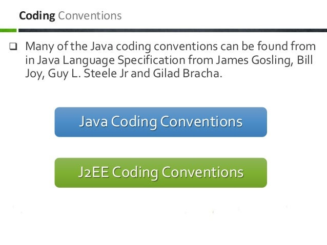  Many of the Java coding conventions can be found from in Java Language Specification from James Gosling, Bill Joy, Guy L...