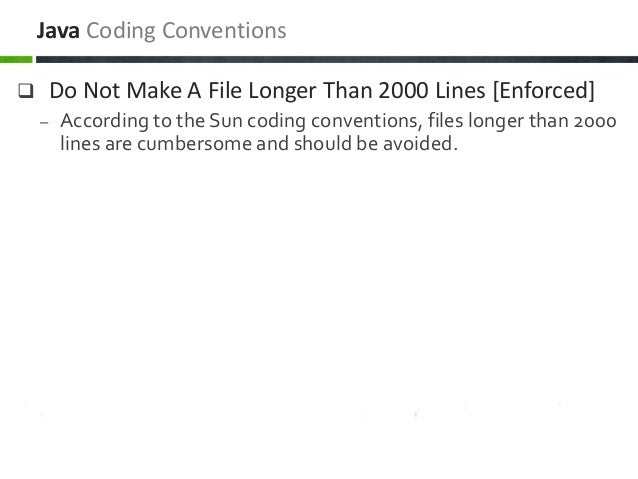  Do Not Make A File Longer Than 2000 Lines [Enforced] – According to the Sun coding conventions, files longer than 2000 l...
