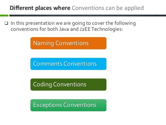  In this presentation we are going to cover the following conventions for both Java and J2EETechnologies: Different place...
