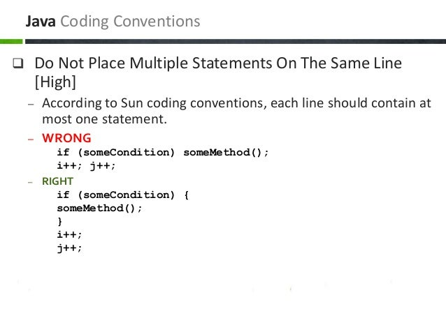  Do Not Place Multiple Statements On The Same Line [High] – According to Sun coding conventions, each line should contain...