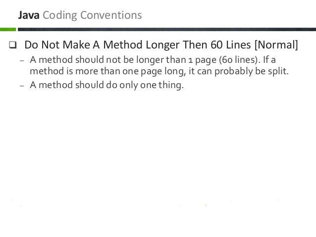  Do Not Make A Method Longer Then 60 Lines [Normal] – A method should not be longer than 1 page (60 lines). If a method i...