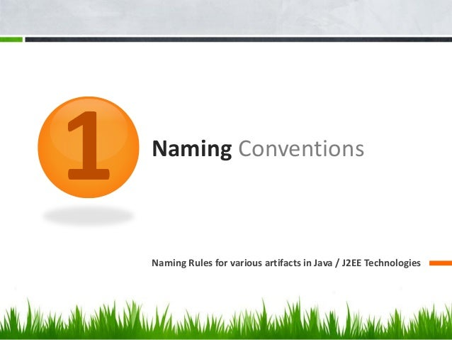 Naming Conventions Naming Rules for various artifacts in Java / J2EE Technologies 1