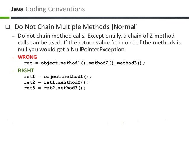  Do Not Chain Multiple Methods [Normal] – Do not chain method calls. Exceptionally, a chain of 2 method calls can be used...