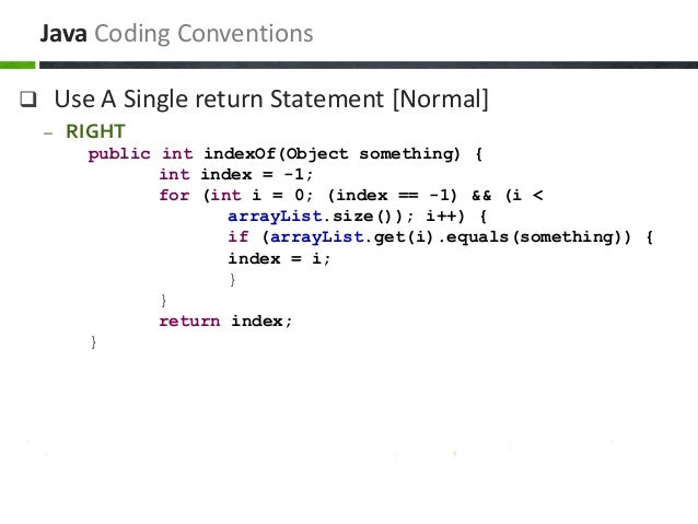  Use A Single return Statement [Normal] – RIGHT public int indexOf(Object something) { int index = -1; for (int i = 0; (i...